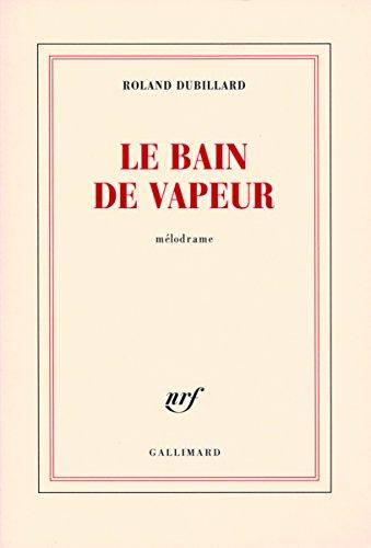 Le bain de vapeur: Mélodrame par Roland Dubillard