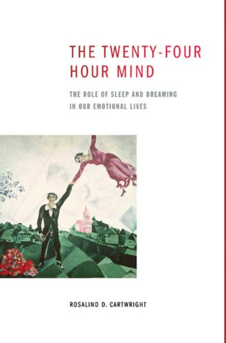 The Twenty-four Hour Mind: The Role of Sleep and Dreaming in ...