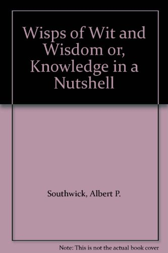 Wisps of Wit and Wisdom; Or, Knowledge in a Nutshell