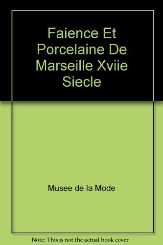 Faïence et porcelaine de Marseille, XVIIe-XVIIIe siècles : Collections du Musée de la faïence de Marseille par Musee de la Mode