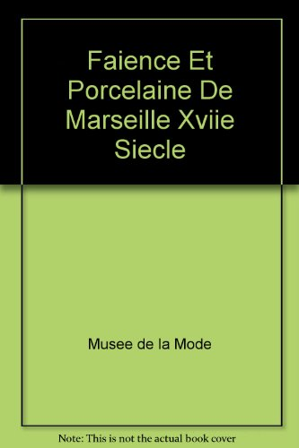 Faïence et porcelaine de Marseille, XVIIe-XVIIIe ...
