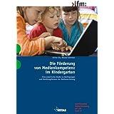 Die Förderung von Medienkompetenz im Kindergarten: Eine empirische Studie zu Bedingungen und Handlungsformen der Medienerziehung
