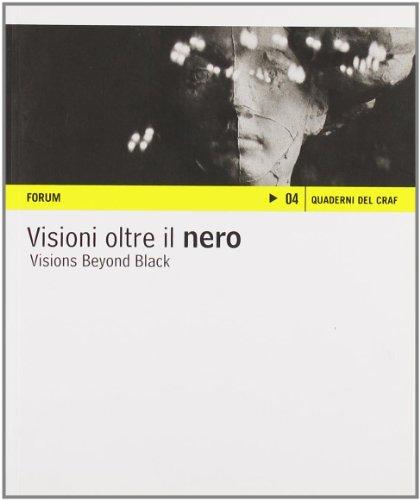 Visioni oltre il nero. Sette fotografi da Reggio Emilia. Ediz. italiana e inglese