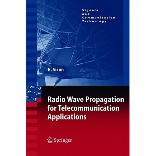 Radio Wave Propagation for Telecommunication Applications (Signals and Communication Technology) by Herv? Sizun (2004-10-06)