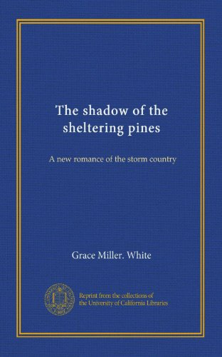 The shadow of the sheltering pines: A new romance of the storm country -