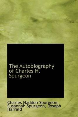 [The Autobiography of Charles H. Spurgeon; Volume I] (By: Charles Haddon Spurgeon) [published: April, 2009]