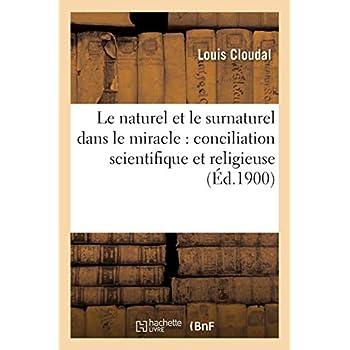Le naturel et le surnaturel dans le miracle : conciliation scientifique et religieuse
