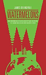 [ Watermelons How Environmentalists Are Killing The Planet, Destroying The Economy And Stealing Your Children'S Future ] By Delingpole, James ( Author ) Aug-2012 [ Paperback ] Watermelons How Environmentalists are Killing the Planet, Destroying the Economy and Stealing Your Children's Future