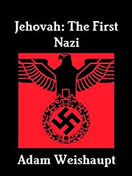 Jehovah: The First Nazi (The Anti-Christian Series Book 8)