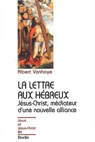 La lettre aux Hébreux. Jésus-Christ, médiateur d'une nouvelle alliance por Albert Vanhoye