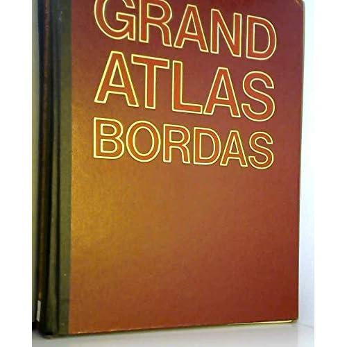 Grand atlas bordas / géographique, astronomique, historique, politique, economique, stratégique