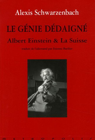 Génie dédaigné, Albert Einstein et la Suisse par Alexis Schwarzenbach