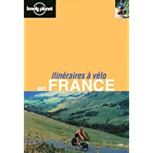 France Itineraires a Velo (Lonely Planet Cycling Guides French Edition)