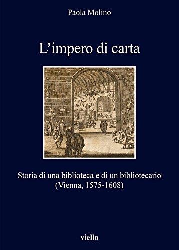 L'impero di carta. Storia di una biblioteca e di un bibliotecario. (Vienna, 1575-1608)