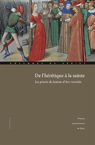 De l'hérétique à la sainte : Les procès de Jeanne d'Arc revisités