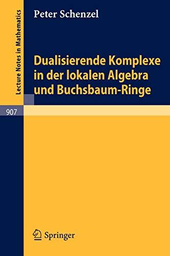 Dualisierende Komplexe in der lokalen Algebra und Buchsbaum-Ringe (Lecture Notes in Mathematics (907), Band 907)