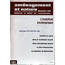AMENAGEMENT ET NATURE [No 131] du 01/12/1998 - L'HABITAT ECOLOGIQUE - BOIS ET MATERIAUX - LA BIO-CONSTRUCTION - LES DECHETS DE DEMOLITION.