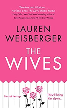 The Wives (The Devil Wears Prada Series, Book 3) by [Weisberger, Lauren]