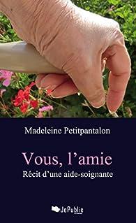Vous, l'amie par Madeleine Petitpantalon