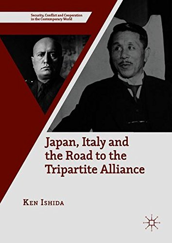Japan, Italy and the Road to the Tripartite Alliance (Security, Conflict and Cooperation in the Contemporary World)