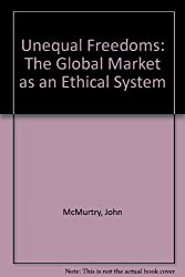 Unequal Freedoms: The Global Market as an Ethical System