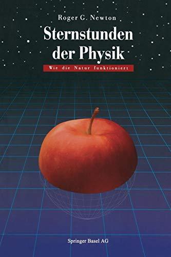 Sternstunden der Physik: Wie die Natur funktioniert (German Edition) (G Newton Roger)