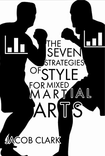 The Seven Strategies of Style for Mixed Martial Arts: Plan for every opponent, develop your style intentionally, and understand the path to victory in mixed martial arts (English Edition)