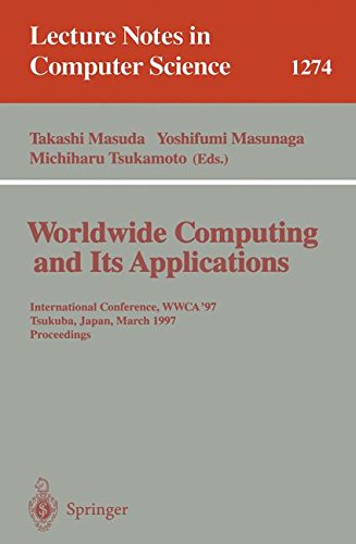 Worldwide Computing and Its Applications: International Conference, WWCA '97, Tsukuba, Japan, March 10-11, 1997 Proceedings. (Lecture Notes in Computer Science)