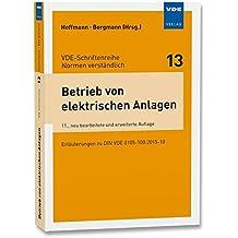 Betrieb von elektrischen Anlagen: Erläuterungen zu DIN VDE 0105-100:2015-10 (VDE-Schriftenreihe - Normen verständlich Bd.13)