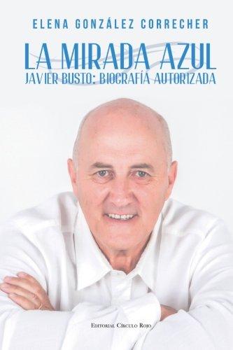 La mirada azul. Javier Busto: Biografía por Elena González Correcher
