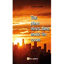 That Place Where Dawn Meets The Ocean: A novel (Collana Oro Book 1) (English Edition)