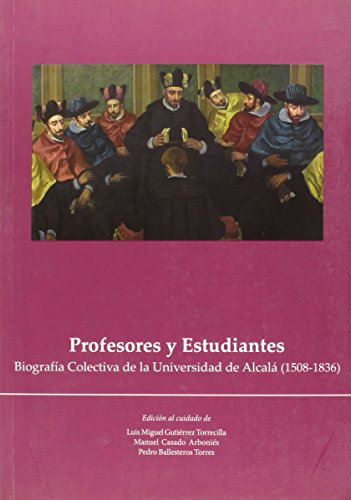 Profesores y Estudiantes: Biografía Colectiva de la Universidad de Alcalá (1508-1836) (Otras Publicaciones)