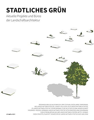 Stadtliches Grün: Aktuelle Projekte und Büros der Landschaftsarchitektur (einszuhundert)