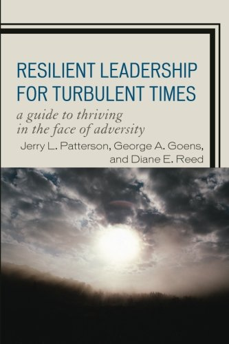 Resilient Leadership for Turbulent Times: A Guide to Thriving in the Face of Adversity por Jerry Patterson