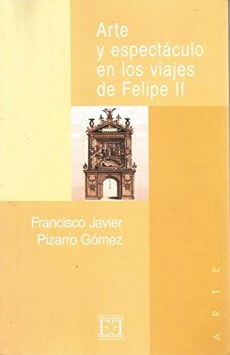 Arte y espectáculo en los viajes de Felipe II: (1542-1592) (Ensayo)