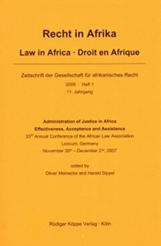Administration of Justice in Africa ― Effectiveness, Acceptance and Assistance: 33rd Annual Conference of the African Law Association, Loccum, Germany, 30th November – 2nd December 2007