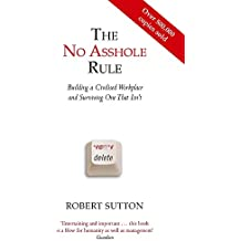 The No Asshole Rule: Building a Civilised Workplace and Surviving One That Isn't