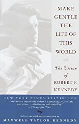 Make Gentle the Life of This World: The Vision of Robert F. Kennedy by Maxwell Taylor Kennedy (1999-05-04)