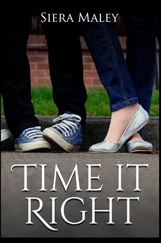 Time It Right by Siera Maley (2013-12-10)