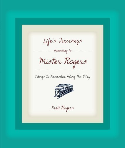 Life's Journeys According to Mister Rogers: Things to Remember Along the Way by Rogers, Fred ( 2005 )
