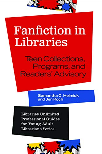 Fanfiction in Libraries: Teen Collections, Programs, and Readers' Advisory