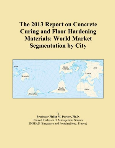the-2013-report-on-concrete-curing-and-floor-hardening-materials-world-market-segmentation-by-city