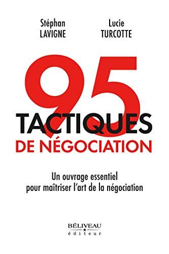 95 tactiques de négociation : Un ouvrage essentiel pour maîtriser l'art de la négociation par Stéphan Lavigne