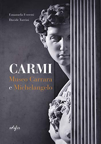 Carmi. Museo Carrara e Michelangelo. Ediz. italiana e inglese (Arte) por Emanuela Ferretti
