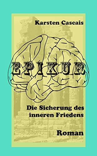 Epikur: Die Sicherung des inneren Friedens