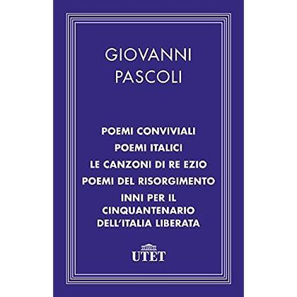Poemi Conviviali, Poemi Italici, Le Canzoni Di Re Ezio, Poemi Del Risorgimento, Inni Per Il Cinquantenario Dell'italia Liberata (Classici Della Religione)