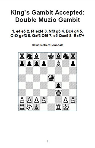King's Gambit Accepted: Double Muzio Gambit: 1. e4 e5 2. f4 exf4 3. Nf3 g5 4. Bc4 g4 5. 0-0 gxf3 6. Qxf3 Qf6 7. e5 Qxe5 8. Bxf7+ [Print Replica] Kindle Edition 41PUnVCa5EL