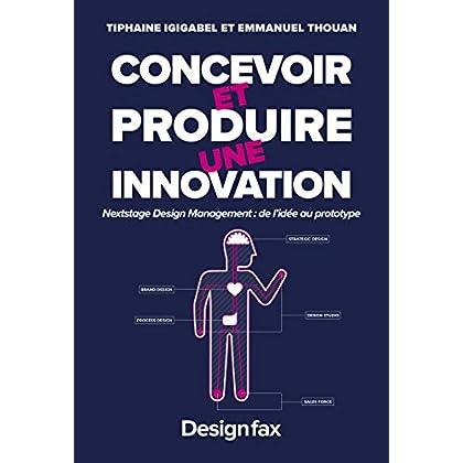 Concevoir et produire une innovation - Nextstage design management : de l'idée au prototype