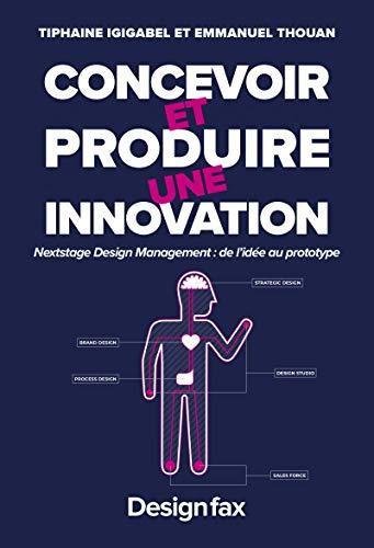 Concevoir et produire une innovation: Nextstage design management : de l'ideet#769;e au prototype par Tiphaine Igigabel, Emmanuel Thouan