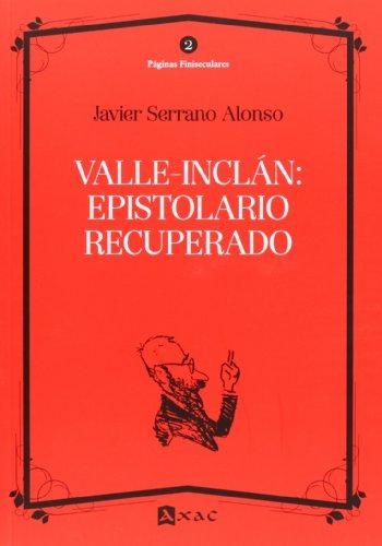 Valle-Inclán: epistolario recuperado (Páginas Finiseculares) por Javier Serrano Alonso